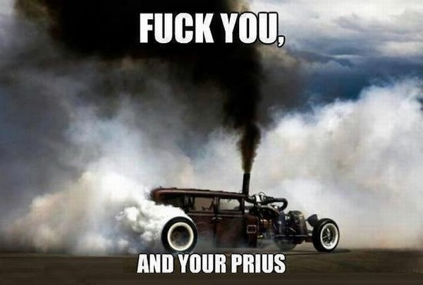 Name:  fuck-you-and-your-prius.jpg Views: 453 Size:  43.7 KB